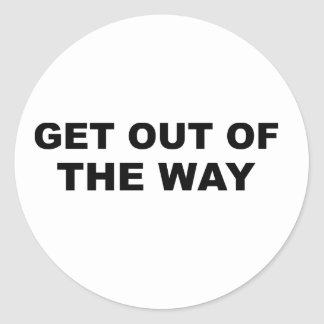 GET OUT OF THE WAY! CLASSIC ROUND STICKER