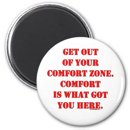 Get Out of Your Comfort Zone! Refrigerator Magnets