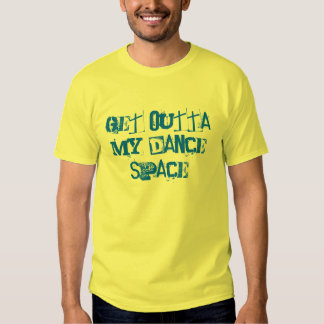 GET OUTTA MY DANCE SPACE T-Shirt