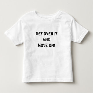 Get Over It and Move On fun kids childrens t-shirt