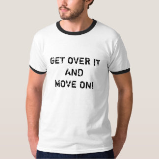 Get Over It and Move On fun mens t-shirt, gift ide T-Shirt