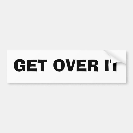 GET OVER IT BUMPER STICKER