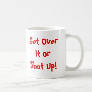 Get Over It or Shut Up! Basic White Mug