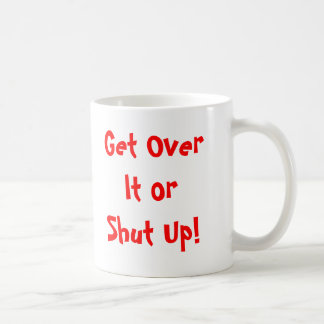 Get Over It or Shut Up! Coffee Mugs