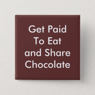 Get Paid To Eat and Share Chocolate 15 Cm Square Badge
