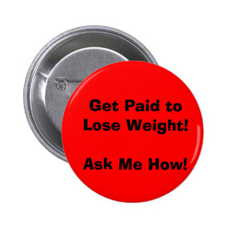 Get Paid to Lose Weight!Ask Me How! 6 Cm Round Badge