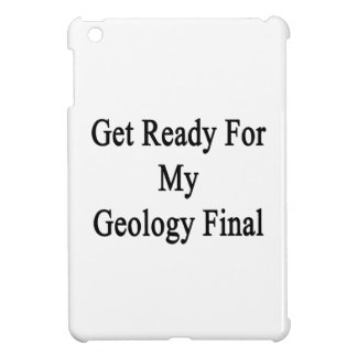 Get Ready For My Geology Final iPad Mini Cases