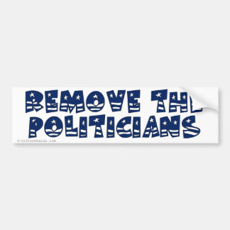 Get rid of all the politicians in Wahington Bumper Sticker