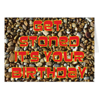 Get Stoned It s Your Birthday Greeting Cards