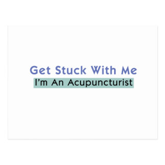 Get Stuck with Me - I m an Acupuncturist Post Cards