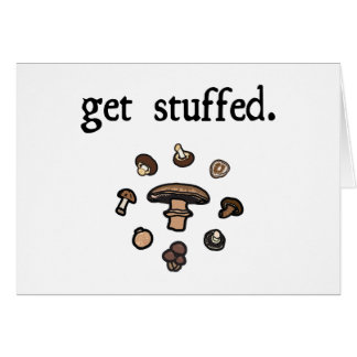 get stuffed. (mushrooms) greeting card