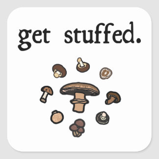 get stuffed. (mushrooms) square sticker