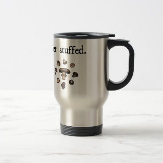get stuffed. (mushrooms) stainless steel travel mug