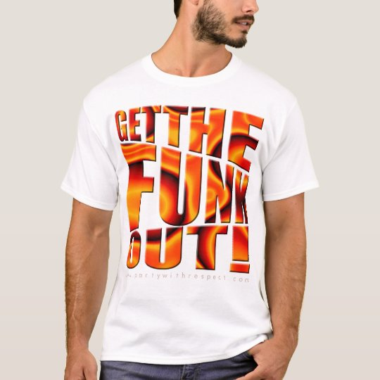 Get The FUNK Out! T-Shirt