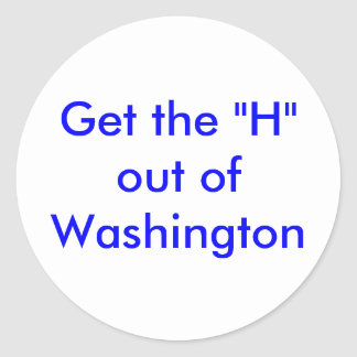 """Get the """"H"""" out of Washington Round Sticker"""