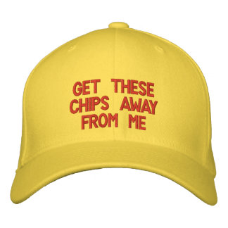 get these chips away from me embroidered hat