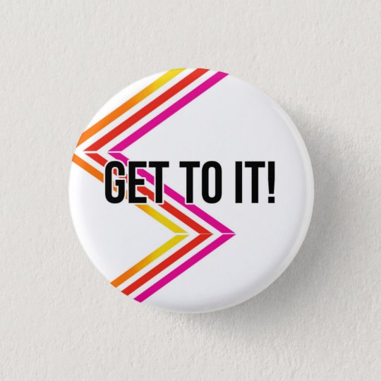 GET TO IT! Motivational Pin