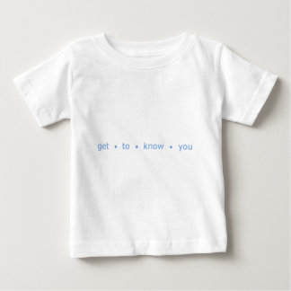 Get to know You Infant T-Shirt