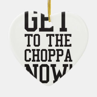 GET TO THE CHOPPA NOW! CERAMIC HEART DECORATION