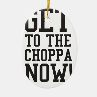 GET TO THE CHOPPA NOW! CERAMIC OVAL DECORATION