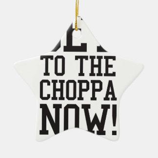 GET TO THE CHOPPA NOW! CERAMIC STAR DECORATION