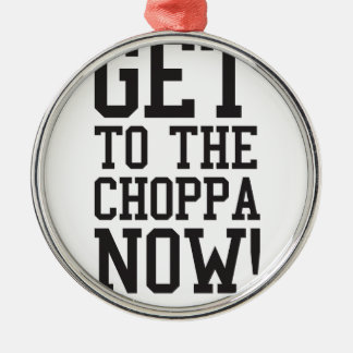 GET TO THE CHOPPA NOW! CHRISTMAS ORNAMENT