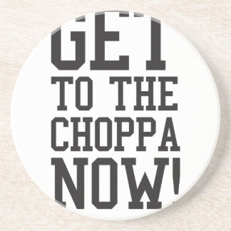 GET TO THE CHOPPA NOW! BEVERAGE COASTER
