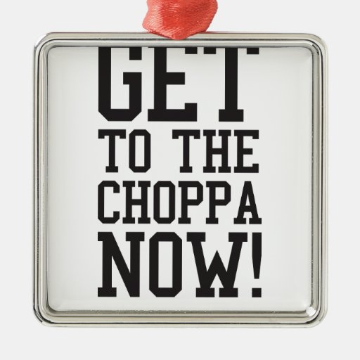 GET TO THE CHOPPA NOW! CHRISTMAS TREE ORNAMENTS