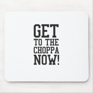 GET TO THE CHOPPA NOW! MOUSE MAT