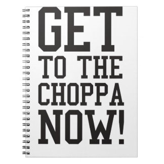 GET TO THE CHOPPA NOW NOTEBOOKS