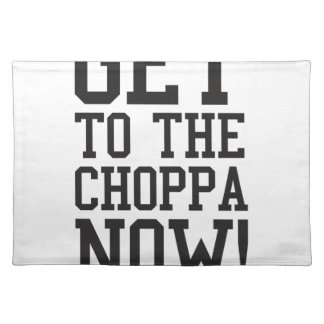 GET TO THE CHOPPA NOW! PLACEMAT