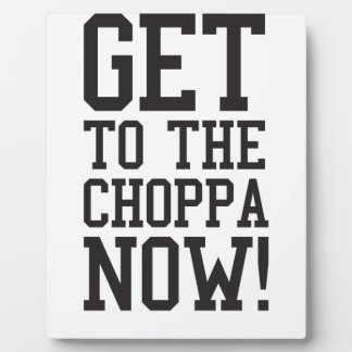 GET TO THE CHOPPA NOW! PLAQUES