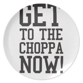 GET TO THE CHOPPA NOW! PLATES