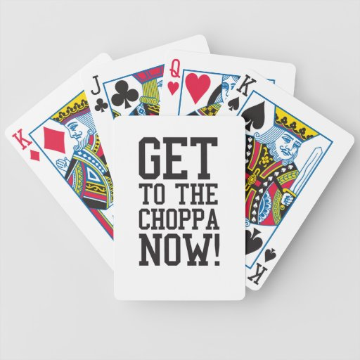 GET TO THE CHOPPA NOW! BICYCLE POKER CARDS