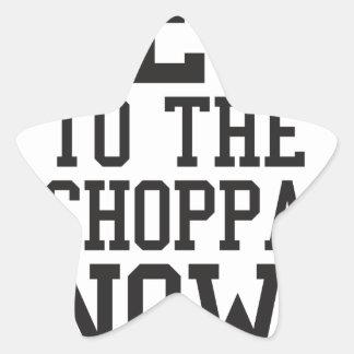 GET TO THE CHOPPA NOW! STAR STICKER