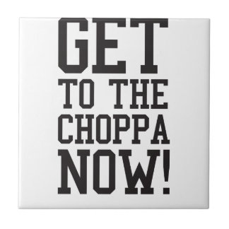 GET TO THE CHOPPA NOW! TILES