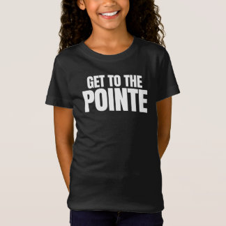 Get To The Pointe T-Shirt