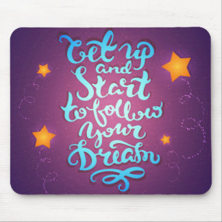 Get Up And Start To Follow Your Dreams Mouse Mat
