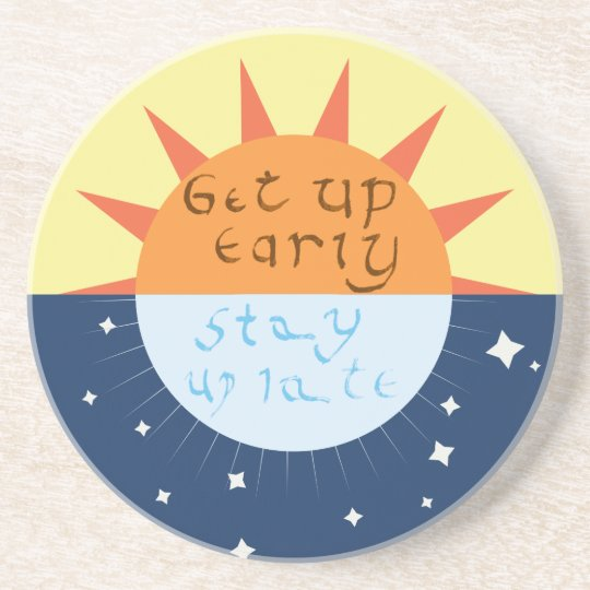 Get up Early, Stay up Late Beverage Coasters