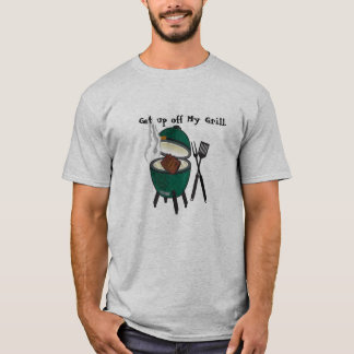 Get up off My Grill, Big Green Egg. T-Shirt