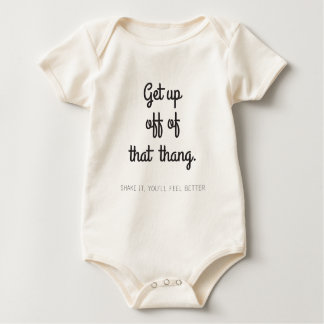 Get up off of that thang baby bodysuit