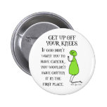 Get Up Off Your Knees 6 Cm Round Badge