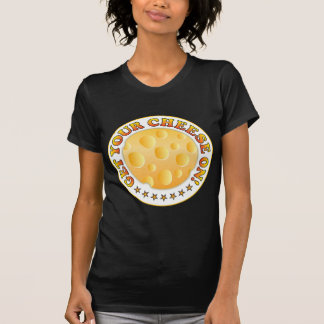 Get Your Cheese On R T-shirts