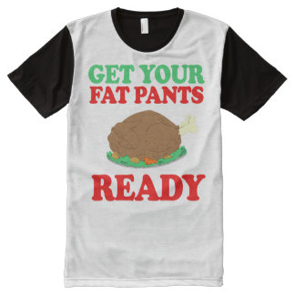 Get your fat pants ready -- Holiday Humor -.png All-Over Print T-Shirt