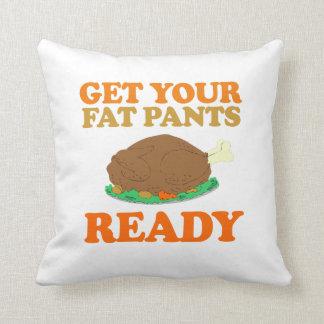 Get your fat pants ready - Holiday Humor Throw Cushion