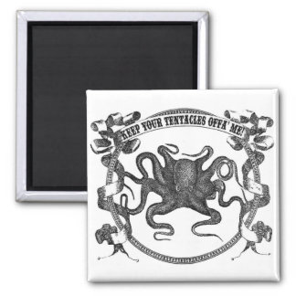 Get Your Tentacles Offa Me Square Magnet
