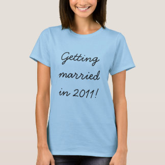 Getting married in 2011! T-Shirt