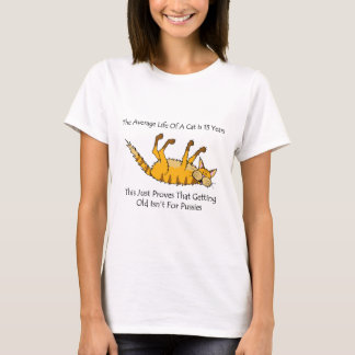 Getting old isn't for pussies. T-Shirt