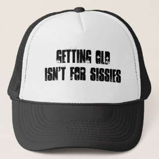 Getting old isn't for sissies trucker hat