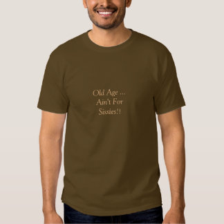 """Getting old shirt, Old Age, Ain't For Sissies"""". Tee Shirts"""